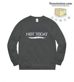 Not Today Game of Thrones Arya Stark Sweatshirt