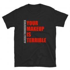 Alaska Thunderfuck Your Makeup Is Terrible T-shirt