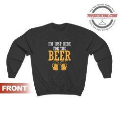I'm Just Here For The Beer Funny Sweatshirt