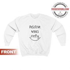 Positive Vibes Only Sweatshirt Cheap Trendy Unisex