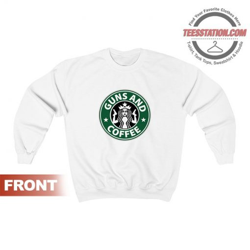 Get It Now Guns and Coffee Sweatshirt For Unisex