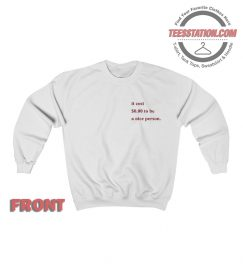It Cost $ 0.00 To Be A Nice Person Sweatshirt