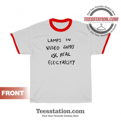 Lamps In Video Games Use Real Electricity Ringer T-shirt Garethwrighton