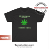 My Cough Is Not From Corona Virus Cause I Smoke Weed T-Shirt