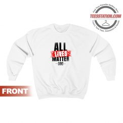 All Lives Matter For Men Sweatshirt