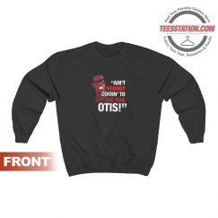 Ain't Nobody Comin' To See You Otis Sweatshirt