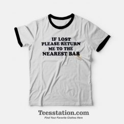 If Lost Please Return Me To The Nearst Bar Ringer T-shirt