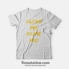 I Love Me Some Me T-Shirt