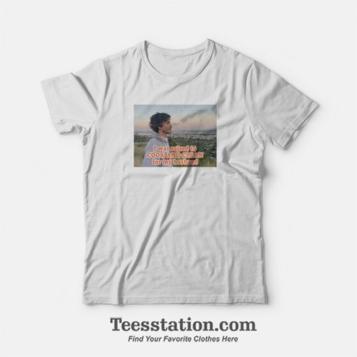 I Was Raised To Cook And Clean For My Husband Logan Lerman T-Shirt