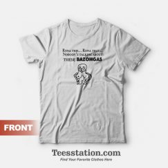 Rona This Rona That Nobody's Talking About These Bazongas T-Shirt