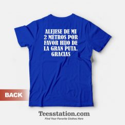 Alejese De Mi 2 Metros Por Favor Hijo De La Gran Puta Gracias T-Shirt