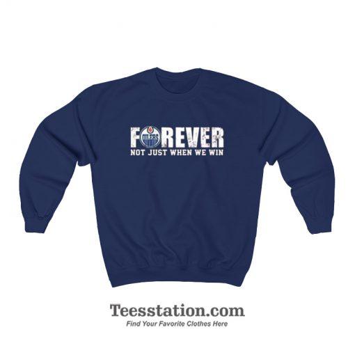 Oilers Forever Not Just When We Win Sweatshirt