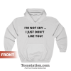 I'm Not Shy I Just Don't Like You Hoodie