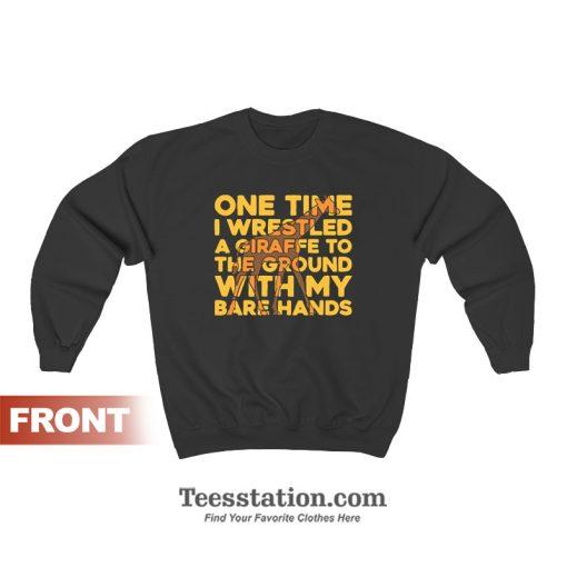 One Time I Wrestled A Giraffe Sweatshirt