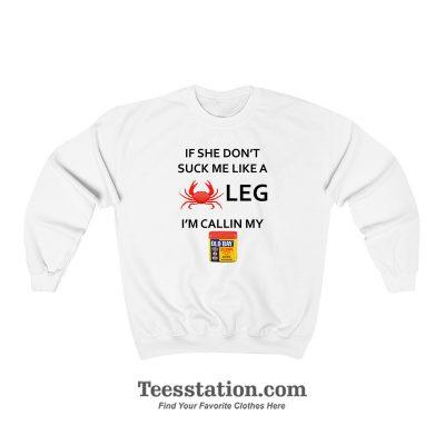 If She Don't Suck Me Like A Crab Leg I'm Calling My Old Bay Seasoning Sweatshirt