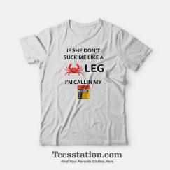 If She Don't Suck Me Like A Crab Leg I'm Calling My Old Bay Seasoning T-Shirt